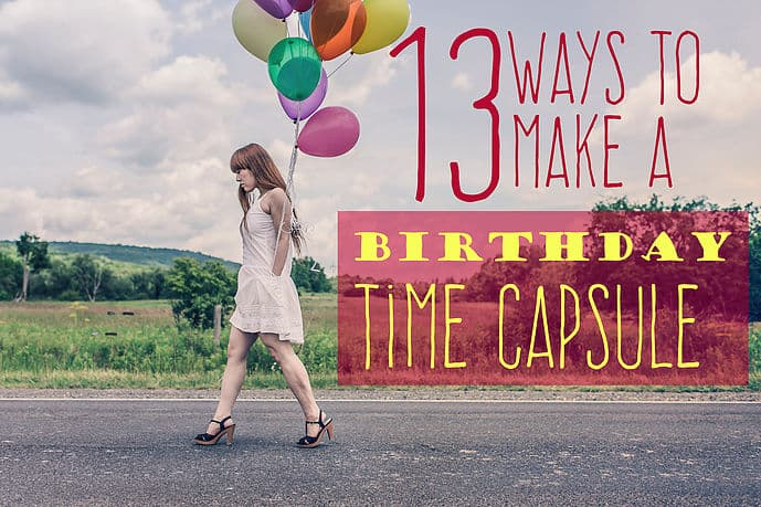 Title image for 13 ways to make a birthday time capsule