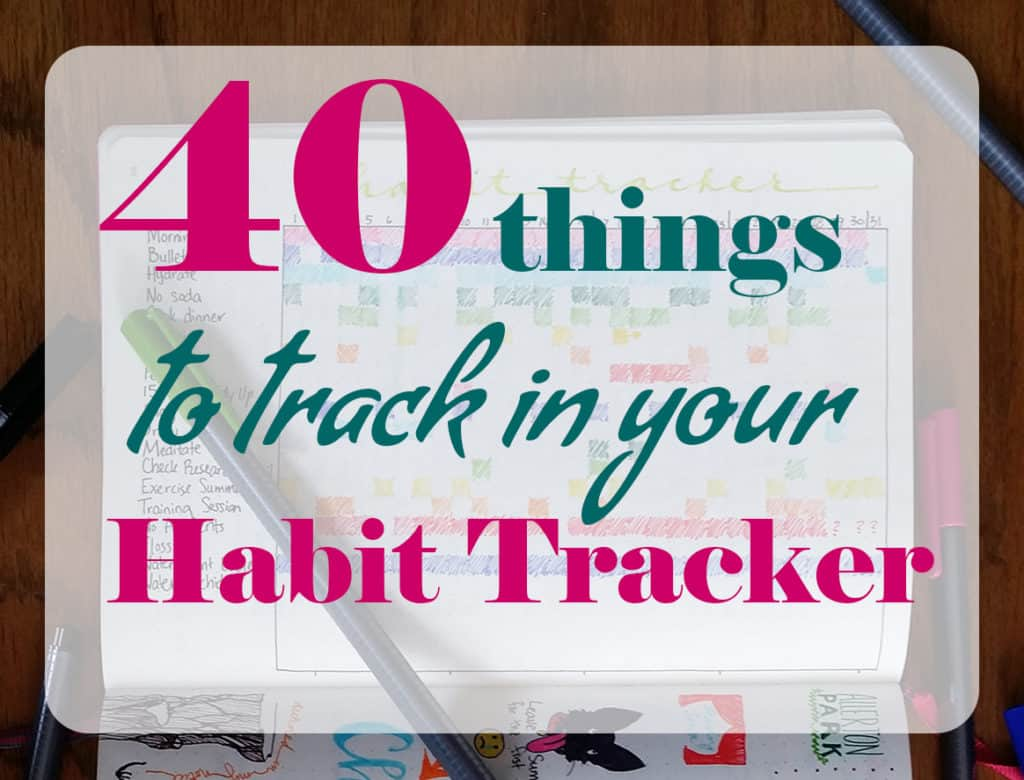 40 Things to Track in Your Habit Tracker + Free Printable ...