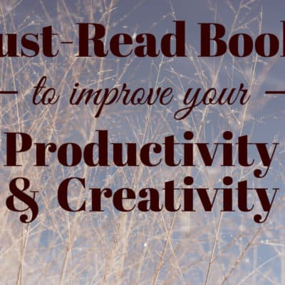 Must-Read Books for Productivity and Creativity