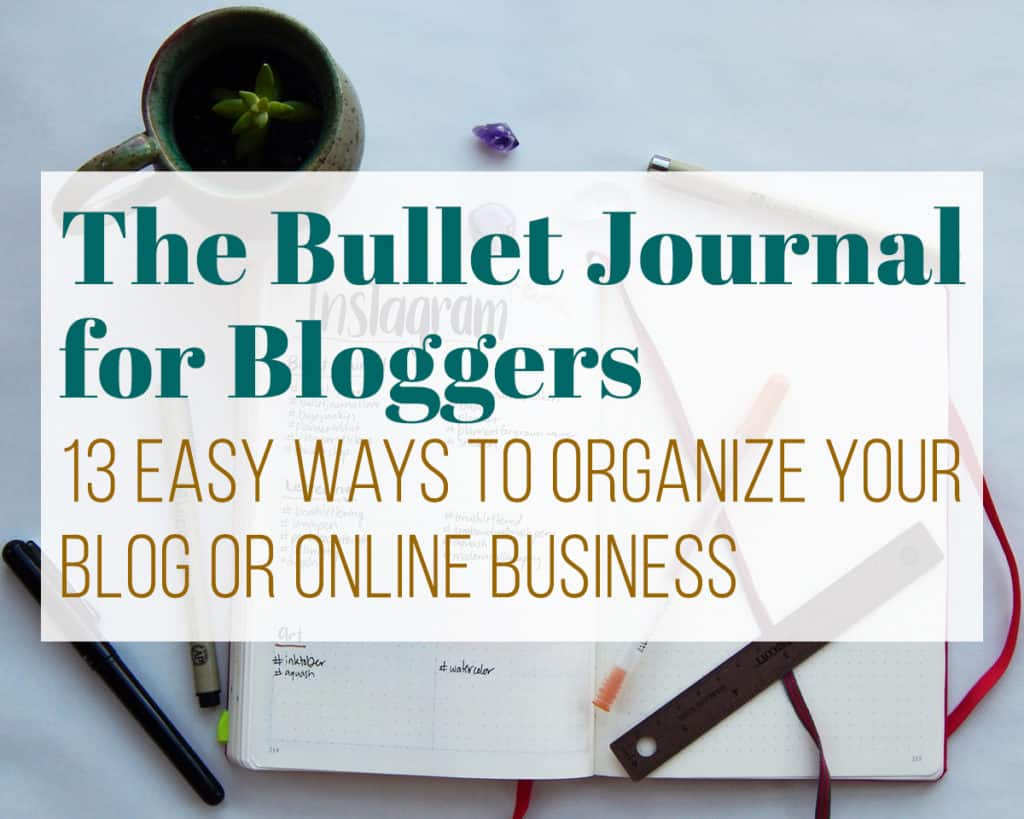 """Article Header that reads, """"The Bullet Journal for Bloggers, 13 Easy Ways to Organize Your Blog or Online Business"""""""