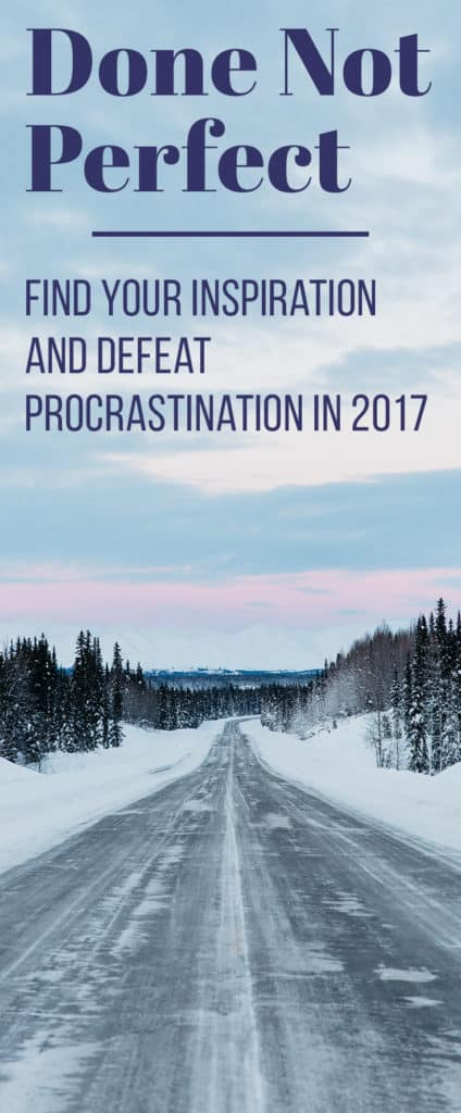 "I want to set the tone for 2017, so I went in search of a word. What I found was the phrase ""Done Not Perfect"", and it perfectly encapsulates how I want to tackle the new year. Defeating procrastination, building confidence, and getting stuff done is how I want spend my next twelve months. How about you?"