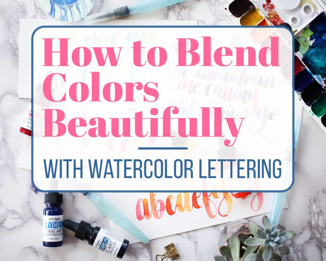How to Blend Colors Beautifully with Watercolor Lettering ...