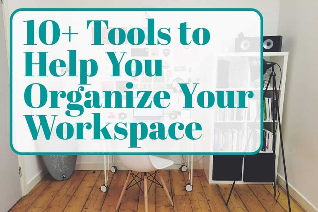 Tools to Organize Your Workspace