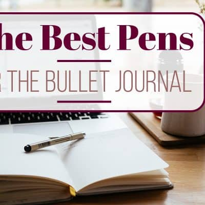 The Best Pens for the Bullet Journal