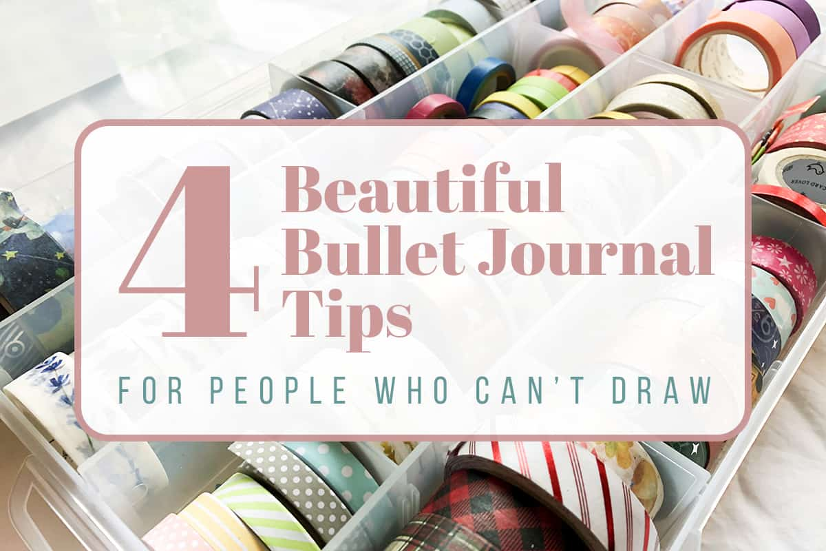 4 Beautiful Bullet Journal Tips for People Who Can't Draw