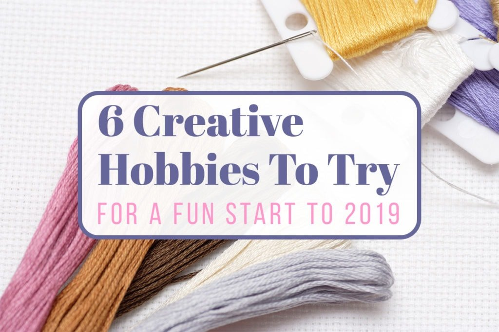 6 Creative Hobbies to Try in 2019