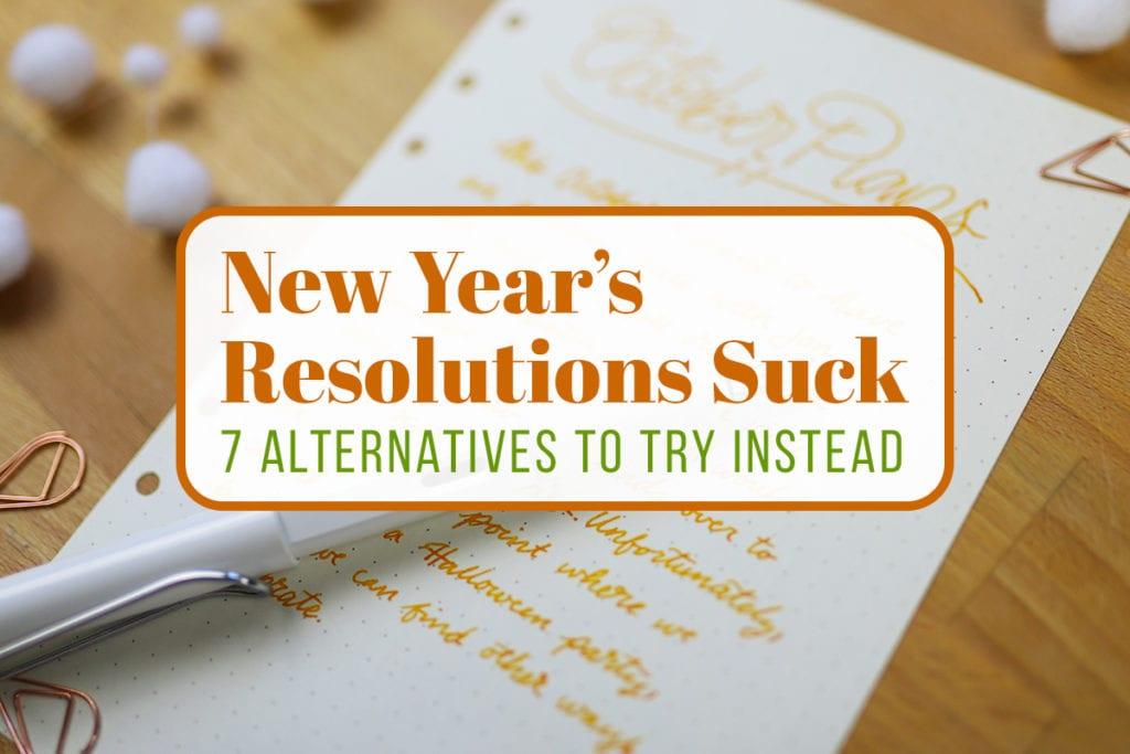 New Year's Resolutions Suck: 7 Alternatives to Try Instead