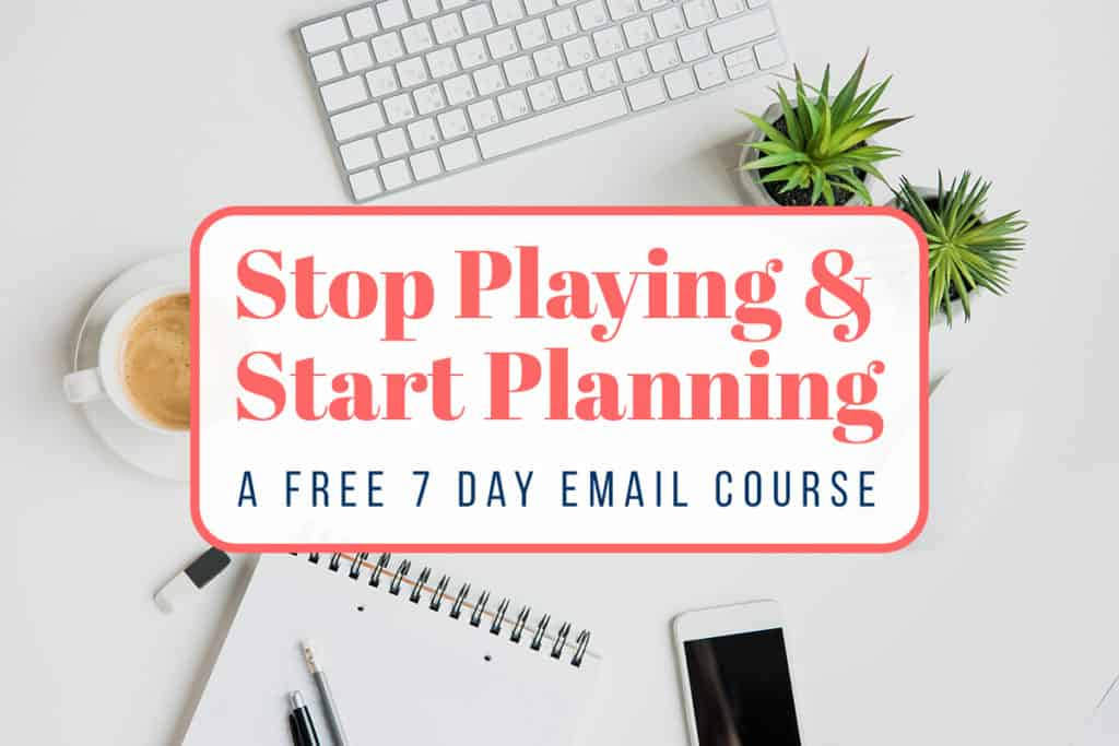 "Photo of desk with pad of paper, pens, keyboard, coffee, and plants laid out. Graphic overlay says, ""Stop Playing & Start Planning - A Free 7 Day Email Course."""