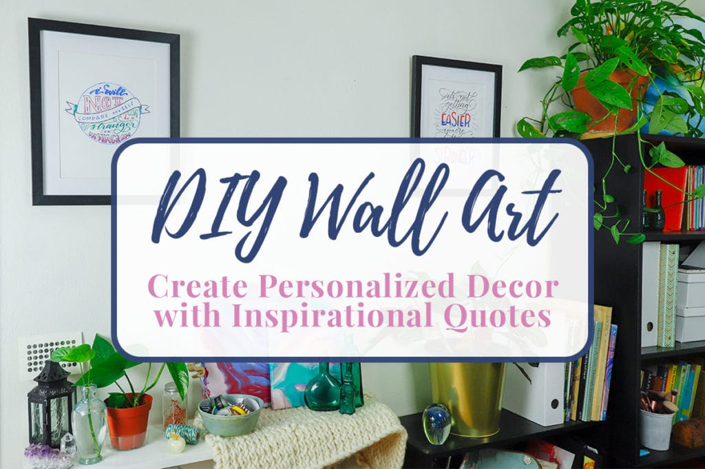 "Title graphic reading""DIY Wall Art: Create Personalized Decor with Inspirational Quotes"" over photo of completed art"