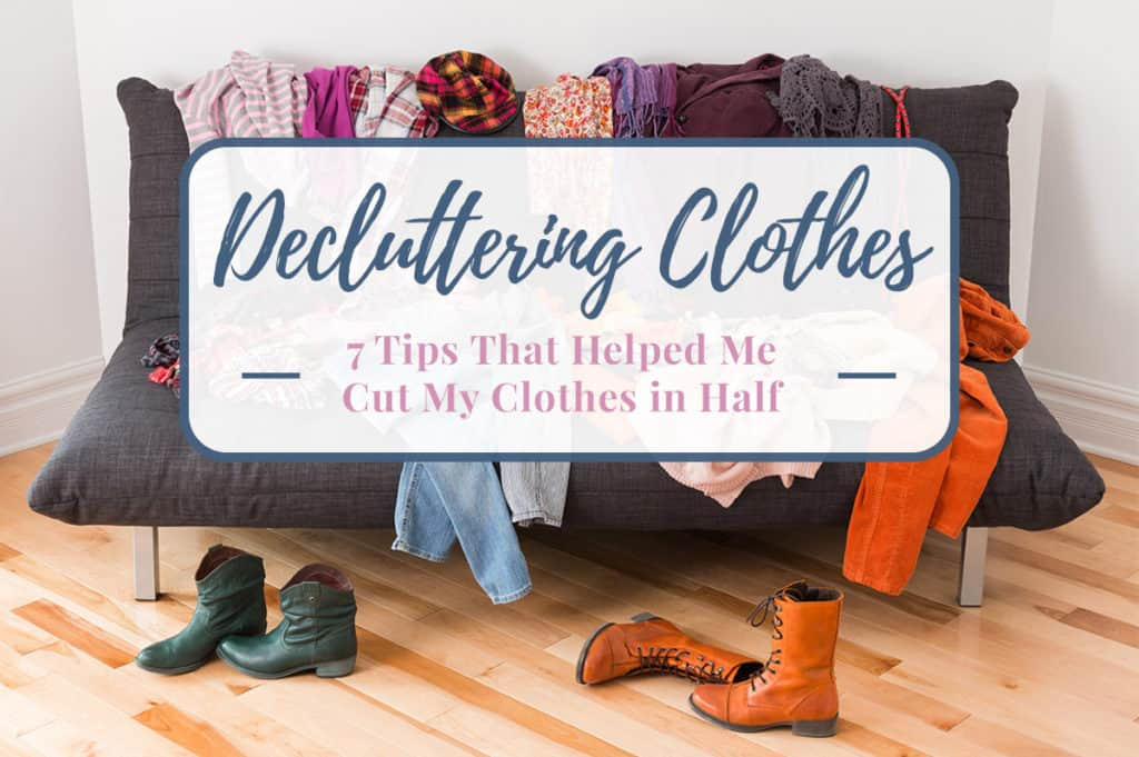 Decluttering Clothes title graphic over image of couch covered in clothing