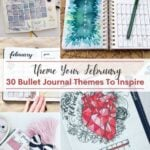 image collage of February bullet journal spreads with text Theme Your February, 30 Bullet Journal Themes to Inspire