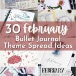 image collage of February theme spreads with text 30 February Bullet Journal Theme Spread Ideas