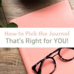 Pink bullet journal with glasses laying on it with text How to Pick the Journal That's right for you!